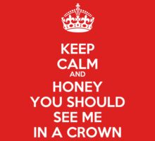 Keep Calm and Honey You Should See Me In a Crown by skyeaerrow