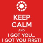 KEEP CALM and I got you by Golubaja