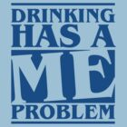 drinking has a me problem by Cheesybee