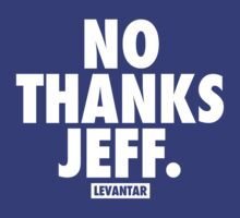 No Thanks Jeff. (White) by Levantar