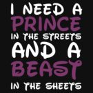 I need a PRINCE in the streets and a BEAST in the sheets by Barbo