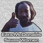 Eats Mcdonalds. Saves Women. by Alsvisions