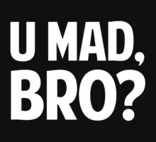 U Mad, Bro? by BrightDesign