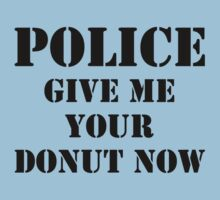 Police Give Me You're Donut Now by BrightDesign