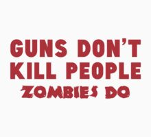 Guns Don't Kill People. Zombies Do. by BrightDesign