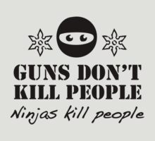 Guns Don't Kill People. Ninjas Kill People. by BrightDesign