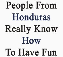 People From Honduras Really Know How To Have Fun  by supernova23