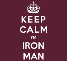 Keep Calm I'm Iron Man by bboyhyper