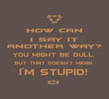 How can I say it another way? You might be dull, but that's doesn't mean I'm stupid! Kids Clothes