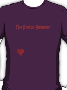Not Broken Anymore T-Shirt