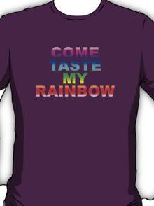 Come Taste My Rainbow T-Shirt