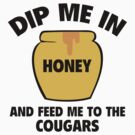 Feed Me To The Cougars by BrightDesign