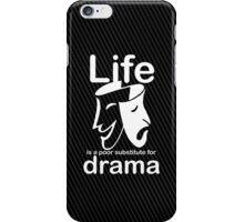 Drama v Life iPhone Case/Skin