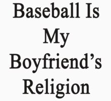 Baseball Is My Boyfriend's Religion  by supernova23
