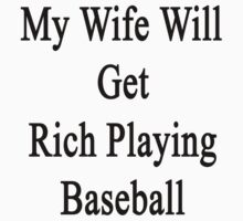 My Wife Will Get Rich Playing Baseball  by supernova23