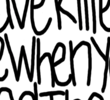 Killed me. Sticker