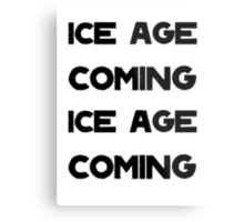 Ice Age Coming -Black Metal Print
