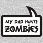 MY DAD HUNTS ZOMBIES by Bubble-Tees.com by Bubble-Tees