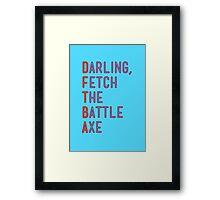 Darling, Fetch the Battle Axe (DFTBA) Framed Print