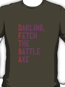 Darling, Fetch the Battle Axe (DFTBA) T-Shirt