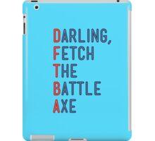 Darling, Fetch the Battle Axe (DFTBA) iPad Case/Skin