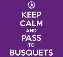Keep Calm and Pass to Busquets by aizo