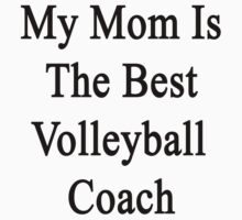 My Mom Is The Best Volleyball Coach  by supernova23
