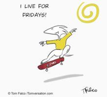 I live for Fridays T-Shirt