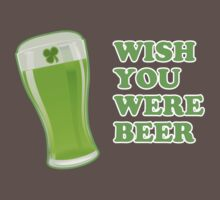Wish You Were Beer St Patricks Day by CarbonClothing