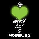 My Heart Doesn&#x27;t Beat It Wobbles by aallen35