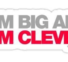 I Am Big And I Am Clever Sticker