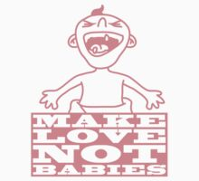 Make Love Not Babies Design by Style-O-Mat