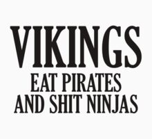 Vikings Eat Pirates And Shit Ninjas by BrightDesign