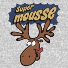 Another Super Mousse t-shirt! by tvcream