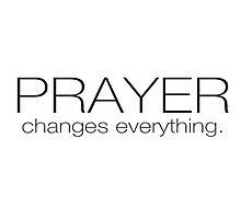 Prayer Changes Everything by SandraWidner