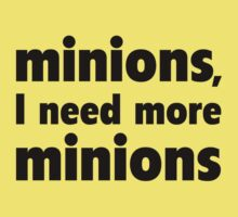 Minions, I Need More Minions by BrightDesign