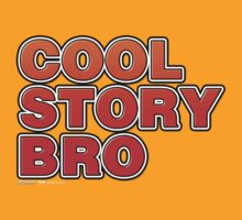 Cool Story Bro by CarbonClothing
