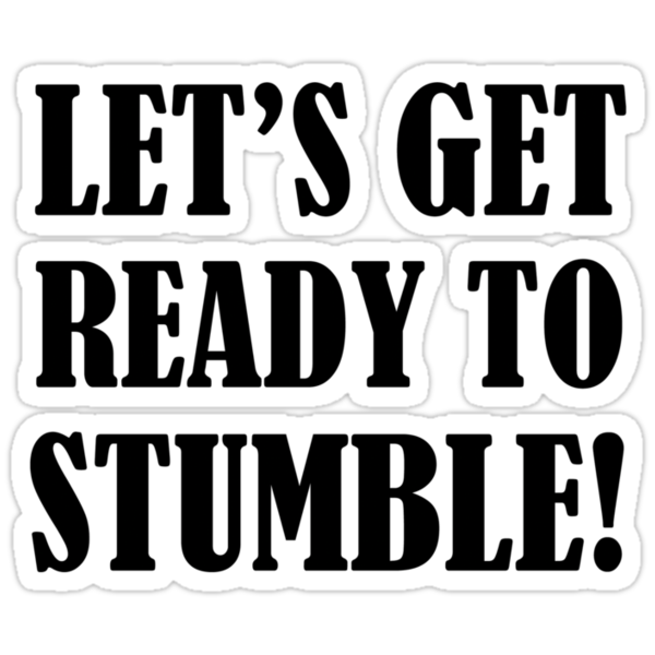 Let's Get Ready To Stumble! by BrightDesign