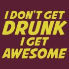 I Don't Get Drunk I Get Awesome by BrightDesign