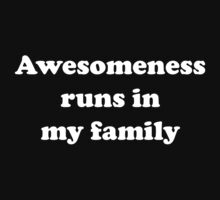 Awesomeness Runs In My Family by BrightDesign