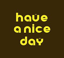 have a nice day by Vana Shipton