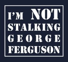 I'm not stalking George Ferguson  by BristolRebel