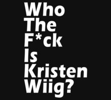 Who The Fuck Is Kristen Wiig? by nadievastore