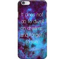 Don't Dwell on Dreams iPhone Case/Skin