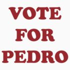 Vote For Pedro by Aguvagu