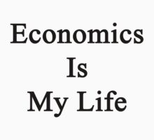 Economics Is My Life  by supernova23
