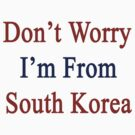 Don't Worry I'm From South Korea  by supernova23