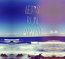 Let's Run Away by grungeandglam