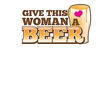 GIVE THIS WOMAN A BEER! with pint glass and heart Photographic Print