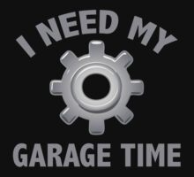 I Need My Garage Time by BrightDesign